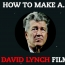 How to make a David Lynch film