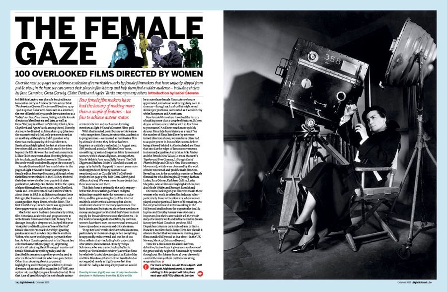 The Female Gaze: 100 Overlooked Films Directed by Women. Over 20 pages we celebrate a selection of remarkable works by female filmmakers that have unjustly slipped from public view, in the hope we can correct their place in film history and help them find a wider audience. Introduction by Isabel Stevens.