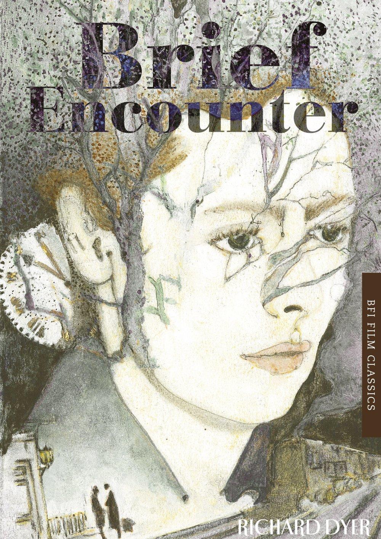 Brief Encounter (BFI Film Classics) by Richard Dyer