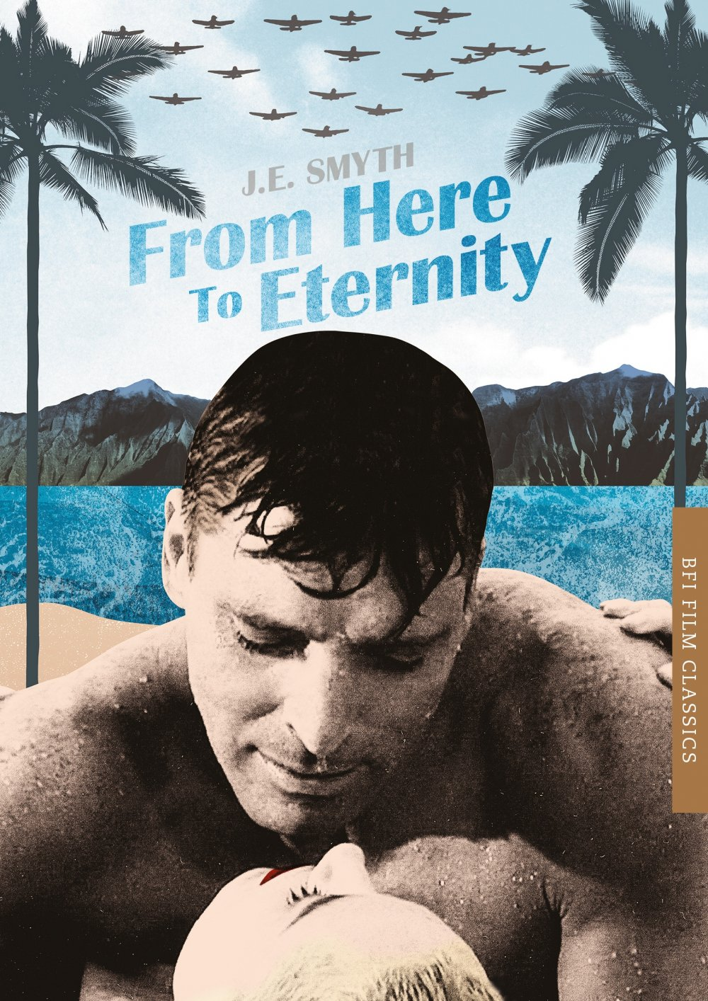 From Here to Eternity (BFI Film Classics) by J.E. Smyth
