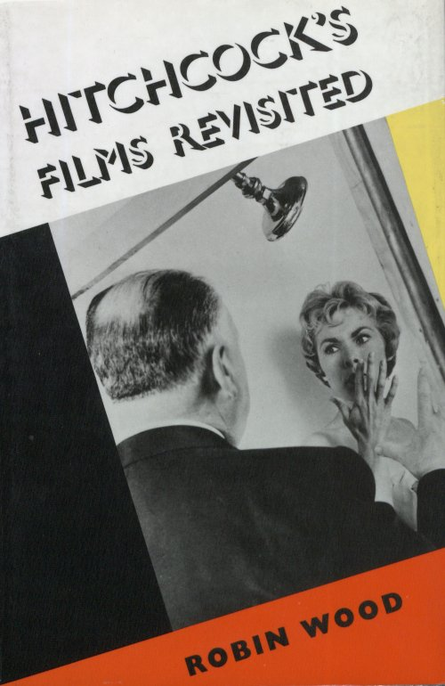 Hitchcock's Films Revisited by Robin Wood