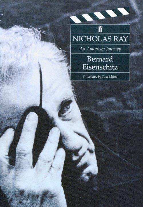 Nicholas Ray: An American Journey by Bernard Eisenschitz