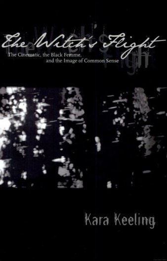 The Witch's Flight: The Cinematic, the Black Femme and the Image of Common Sense by Kara Keeling book cover